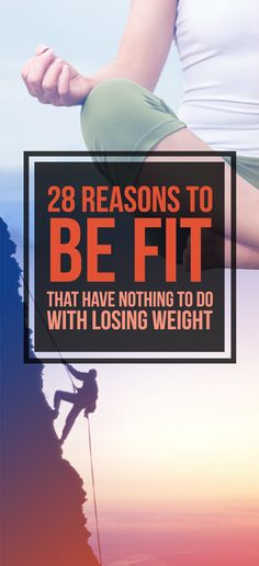 28 Reasons To Be Fit That Have Nothing To Do With Losing Weight
