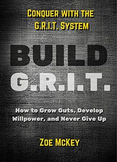 BUILD GRIT: How to Grow Guts, Develop Willpower, And Never Give Up - Conquer with the G.R.I.T. System by Zoe McKey http://www.amazon.com/dp/B01CN1ONLA/ref=cm_sw_r_pi_dp_BaLbxb1H513V0