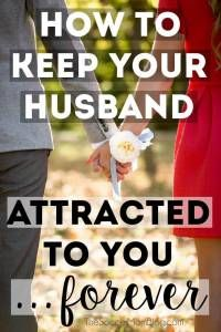 No matter how long you've been married, the thought has probably crossed your mind: how could you possibly keep your husband attracted to you...forever? The one thing to focus on to keep your marriage strong