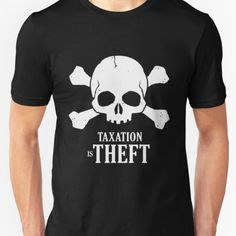 Taxation is Theft T-shirt available at our libertopia store! See: https://www.redbubble.com/people/lewisliberman #ancap #libertarian #voluntaryism #tshirt #cooldesign #illustration #wearableart #art #shirt #taxationistheft #skull #pirate