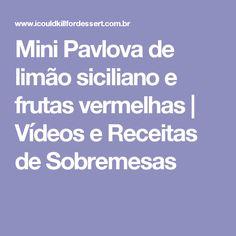 Mini Pavlova de limão siciliano e frutas vermelhas   Vídeos e Receitas de Sobremesas