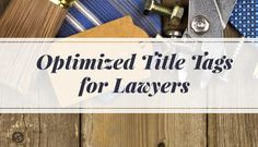 On-Site #SEO for Lawyers: Title Tag Best Practices for Attorneys