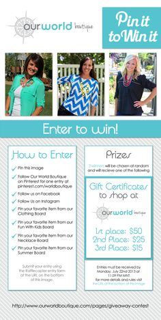 Pin it To win it Giveaway and win one of 3 gift cards to Our World Boutique!   Three winners will be chosen. 1st place: $50 Gift Card 2nd place:$25 Gift Card, and 3rd place: $15 Gift Card.  Enter at: www.ourworldbouti...  Contest starts July 16th, 2013 and ends July 22nd at 11:59 PM MST.