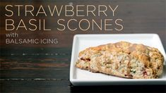 Strawberry Basil Scones (can be easily made dairy free)