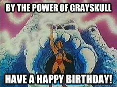 By the power of grayskull have a happy birthday! - By the power of grayskull have a happy birthday! Birthday He-Man to lynn Happy Birthday Man, Funny Happy Birthday Wishes, Happy Birthday Pictures, Birthday Greetings, Funny Birthday, Birthday Funnies, Birthday Quotes, Happy Birthdays, Universe