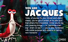 I took Zimbio's 'Finding Nemo' quiz and I'm Jacques! Who are you?