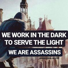 We work in the dark to serve the light - We are Assassins - Assassins.world - Instagram - Assassins Creed - Quotes - Hidden Blade - Brotherhood - Assassins quotes - AC1 - AC2 - AC3 - #assassinscreed Character Aesthetic, Quote Aesthetic, Caption For Brothers, Assassins Creed Quotes, Hidden Blade, Ac2, Brother Quotes, Hard Truth, Lost City