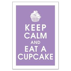 Keep Calm and Eat a Cupcake, 13x19 Poster (Imperial Violet) Buy 3 and get 1 FREE. $15.95, via Etsy.