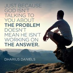 """Quote by Dharius Daniels on trusting and waiting patiently on the Lord. """"Just because God isn't talking to you about the problem doesn't mean He isn't..."""""""