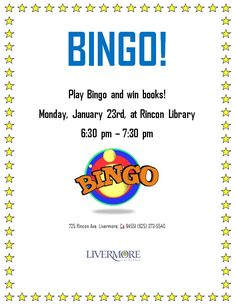 Drop in anytime on January 23, 2017, 6:30-7:30 p.m. to play Bingo at Rincon Library. Bingo winners will have the opportunity to choose from a variety of book prizes. The library will provide a selection of book titles with a range in levels from early reader to adult. This is a free event for all ages.   Where: 725 Rincon Avenue, Livermore, CA, 94551