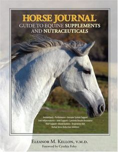 Horse Journal Guide to Equine Supplements and Nutraceuticals by Eleanor M. Kellon