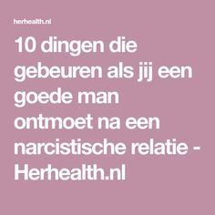 10 dingen die gebeuren als jij een goede man ontmoet na een narcistische relatie - Herhealth.nl