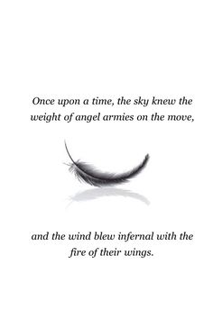 Story time: Once upon a time, the sky knew the weight of Angel Armies on the move, and the wind blew infernal with the fire of their wings. Days of Blood and Starlight, Laini Taylor Dialogue Prompts, Story Prompts, Writing Prompts, Story Inspiration, Writing Inspiration, Story Ideas, Writing Help, Writing Tips, Book Quotes