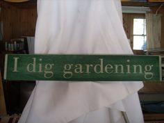 I dig gardening  Dark Green with Tan Lettering by ShabtownSigns, $14.99