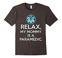 Amazon.com: Relax My Mommy is a Paramedic Cute Kids T Shirt: Clothing