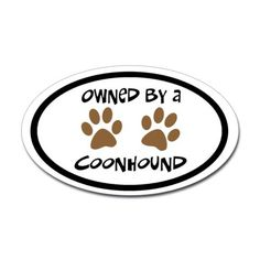 Owned by a (RESCUED) Coonhound! (Who has since passed away. I love her, always.)