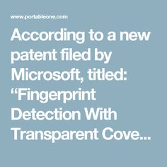 """According to a new patent filed by Microsoft, titled: """"Fingerprint Detection With Transparent Cover"""", the possibility that we'll see a Surface Phone this Fall or early next year is becoming very real, with a big hint on the kind of changes we might find also in future Surface touchscreen products, like the Surface Pro tablet, and Surface Book."""