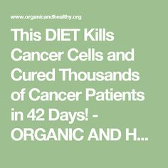 This DIET Kills Cancer Cells and Cured Thousands of Cancer Patients in 42 Days! - ORGANIC AND HEALTHY