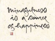 mindfulness is a source of happiness... repinned by http://www.tools-for-abundance.com/Mindfulness.html