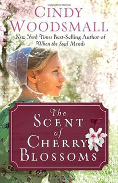 The Scent of Cherry Blossoms: A Romance from the Heart by Cindy Woodsmall