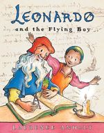 Leonardo and the Flying Boy 13 + Childrens Picture Books About Great Artists