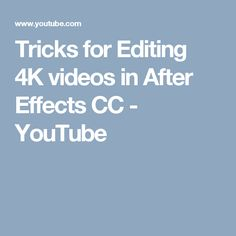 Tricks for Editing 4K videos in After Effects CC - YouTube