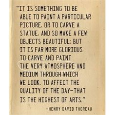 Beautiful words here from Henry David Thoreau on art Henry David Thoreau, The Words, Art Quotes, Inspirational Quotes, Quotable Quotes, Book Quotes, Thoreau Quotes, Word Up, Best Friend Quotes