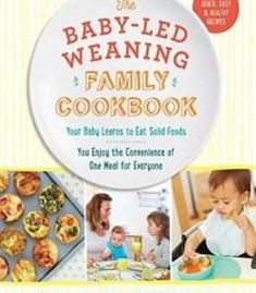 Yummy discoveries the baby led weaning recipe bookamazon the baby led weaning family cookbook your baby learns to eat solid foods you forumfinder Image collections