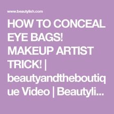 HOW TO CONCEAL EYE BAGS! MAKEUP ARTIST TRICK! | beautyandtheboutique Video | Beautylish