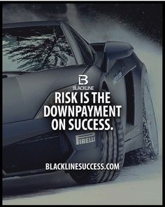 Risk is the down payment on success