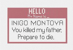 You killed my father. Prepare to die. / Princess Bride