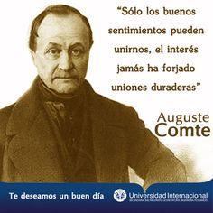 """""""Sólo los buenos sentimientos pueden unirnos, el interés jamás ha forjado uniones duraderas"""" - Auguste Comte"""