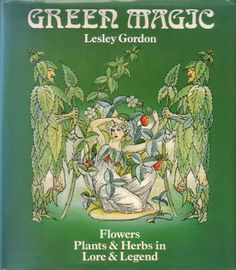 green magic, book | Green magic: Flowers, plants & herbs in lore & legend by Lesley Gordon ...