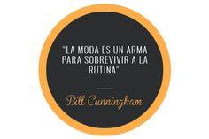 """""""La moda es un arma para sobrevivir a la rutina"""". Bill Cunningham."""