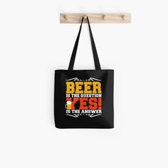 'beer is the question yes is the answer' Tote Bag by mikenotis Printed Tote Bags, Cotton Tote Bags, Reusable Tote Bags, Buy Beer, This Or That Questions, Art Prints, Awesome, People, Stuff To Buy