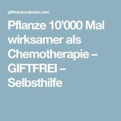 Pflanze 10'000 Mal wirksamer als Chemotherapie – GIFTFREI – Selbsthilfe