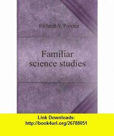 Familiar science studies. 1 Richard A. Proctor ,   ,  , ASIN: 0543692132 , tutorials , pdf , ebook , torrent , downloads , rapidshare , filesonic , hotfile , megaupload , fileserve