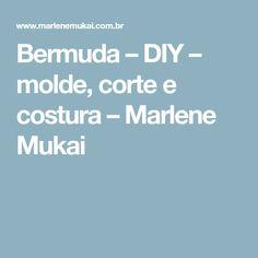 Bermuda – DIY – molde, corte e costura – Marlene Mukai