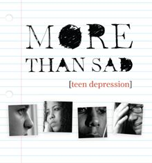 More Than Sad: Teen Depression  More Than Sad: Teen Depression educates teens to recognize depression. Not intended as medical advice, cure, or treatment. Please call 911 if you have a medical emergency, or seek medical care for nonemergencies.