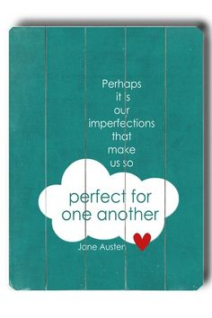 """Perhaps it is our imperfections that make us so perfect for one another."" - Jane Austen"