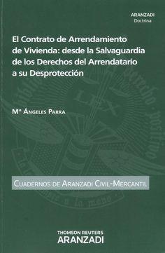 El contrato de arrendamiento de vivienda : desde la salvaguardia de los derechos del arrendatario a su desprotección / Mª Ángeles Parra, 2014