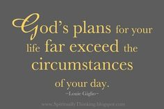 God's plans for your life far exceed the circumstances of your day. - Louis Giglio