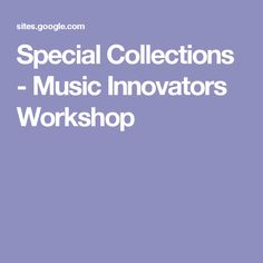 Special Collections - Music Innovators Workshop