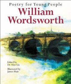 Poetry for Young People: William Wordsworth by Alan Liu. $36.12. Series - Poetry For Young People. Publication: May 28, 2003. Publisher: Sterling (May 28, 2003). 48 pages. An illustrated collection of nineteen popular poems by William Wordsworth, who was the poet laureate of England in the mid-nineteenth century. Includes an introduction to the poet and includes beautifully appropriate art work.