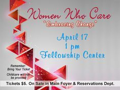 """Ladies, join Women Who Care on Sunday, April 17th at 1:00PM in the Fellowship Center, as they further explore """"Embracing Change.""""  Get your tickets in the Main Foyer or in the Reservations Department."""
