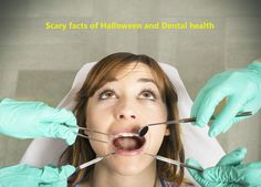 Get to know about scary facts of #Halloween and #Dentalhealth