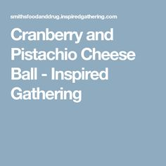 Cranberry and Pistachio Cheese Ball - Inspired Gathering