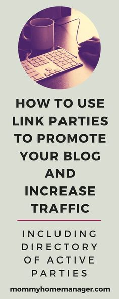 Learn how to promote your blog and increase your traffic by using link parties to connect with other bloggers!