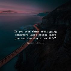 LIFE QUOTES : Do you ever think about going somewhere where nobody knows you… New Life Quotes, Reality Quotes, Mood Quotes, True Quotes, Positive Quotes, Qoutes, Meaningful Quotes, Inspirational Quotes, Motivational Quotes