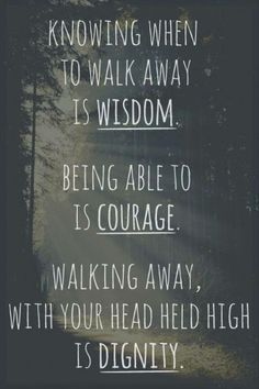 I have wisdom, courage and dignity.  Some people know nothing of those things.